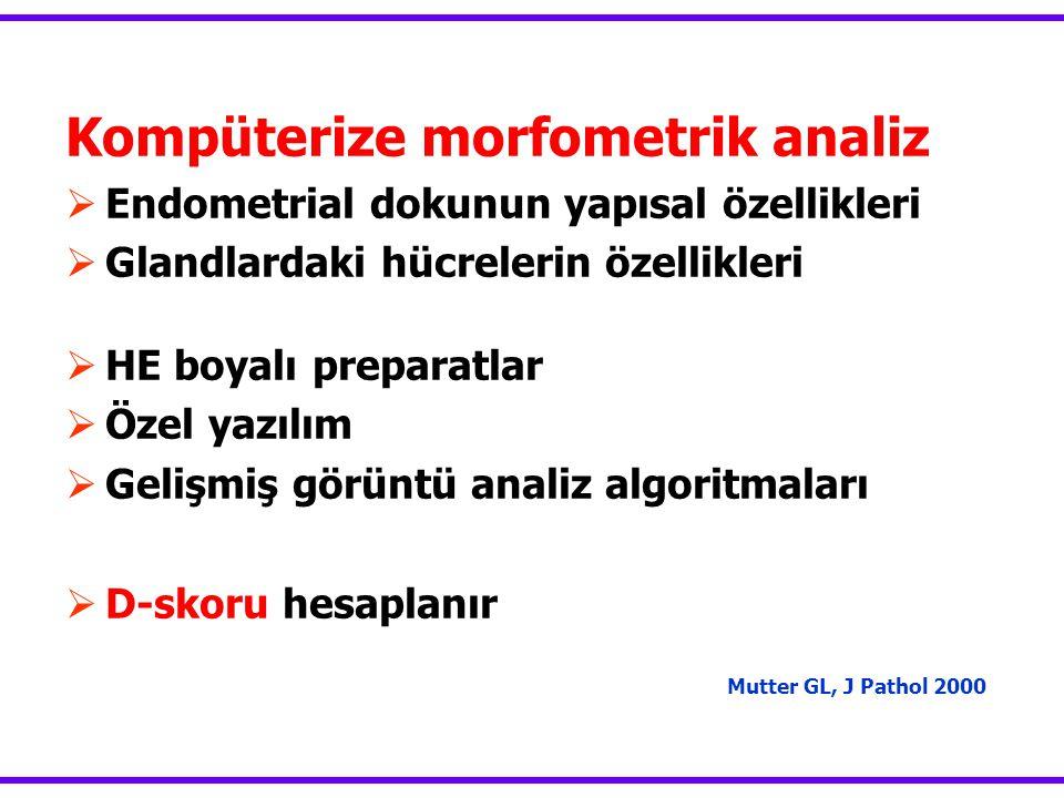 Kompüterize morfometrik analiz  Endometrial dokunun yapısal özellikleri  Glandlardaki hücrelerin özellikleri  HE boyalı preparatlar  Özel yazılım  Gelişmiş görüntü analiz algoritmaları  D-skoru hesaplanır Mutter GL, J Pathol 2000