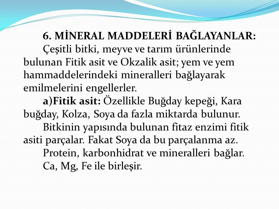 6. MİNERAL MADDELERİ BAĞLAYANLAR: Çeşitli bitki, meyve ve tarım ürünlerinde bulunan Fitik asit ve Okzalik asit; yem ve yem hammaddelerindeki mineralle