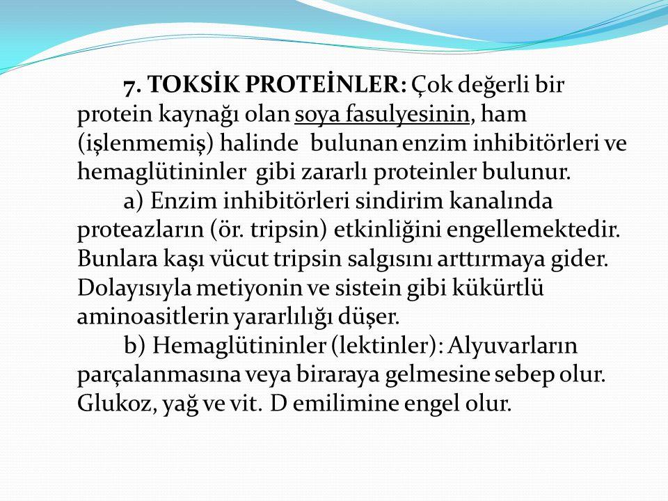 7. TOKSİK PROTEİNLER: Çok değerli bir protein kaynağı olan soya fasulyesinin, ham (işlenmemiş) halinde bulunan enzim inhibitörleri ve hemaglütininler