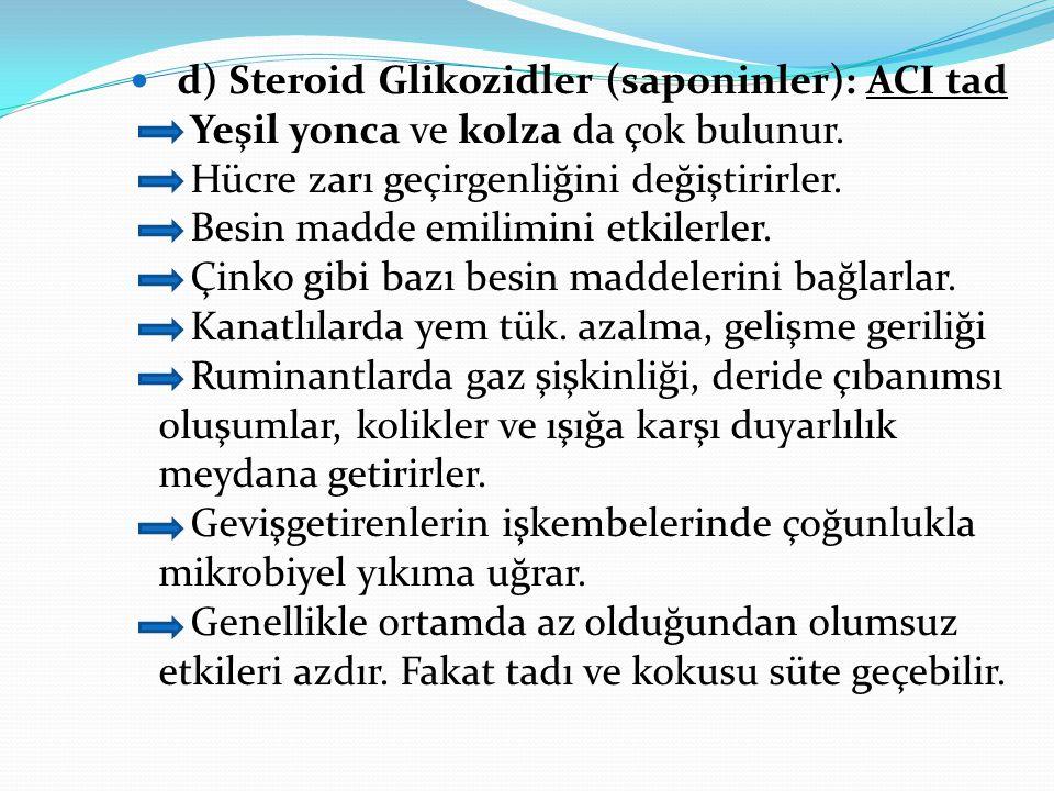 d) Steroid Glikozidler (saponinler): ACI tad Yeşil yonca ve kolza da çok bulunur. Hücre zarı geçirgenliğini değiştirirler. Besin madde emilimini etkil