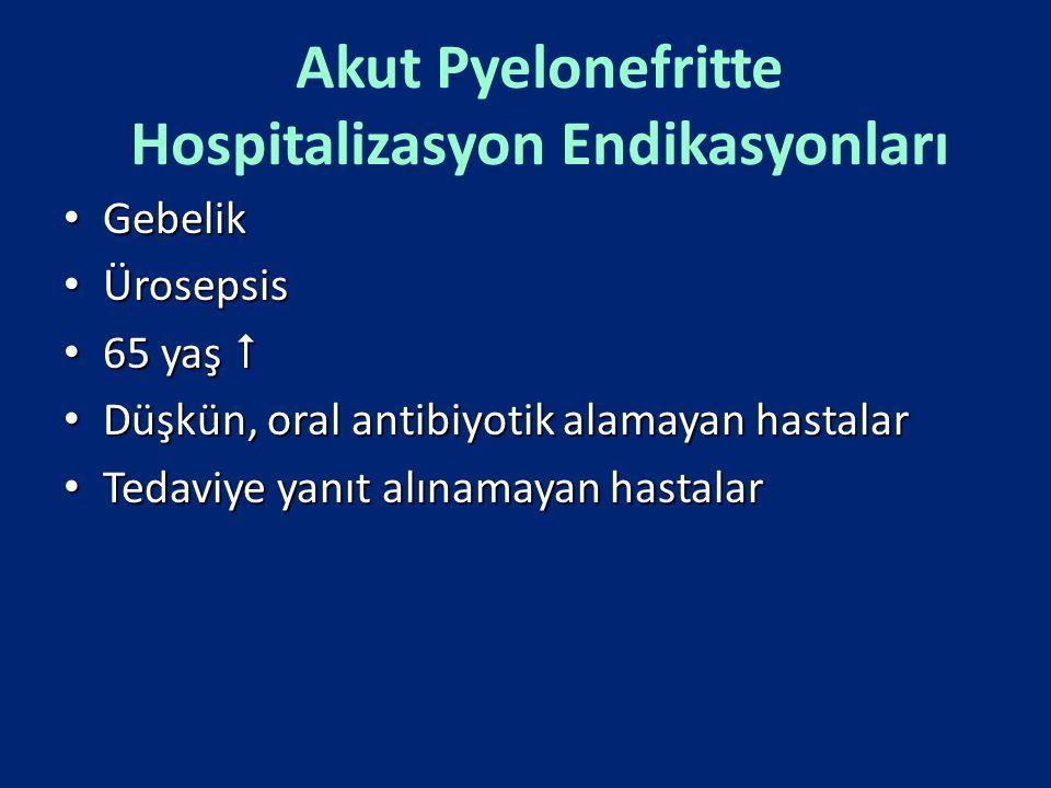 Akut Pyelonefritte Hospitalizasyon Endikasyonları Gebelik Gebelik Ürosepsis Ürosepsis 65 yaş  65 yaş  Düşkün, oral antibiyotik alamayan hastalar Düş