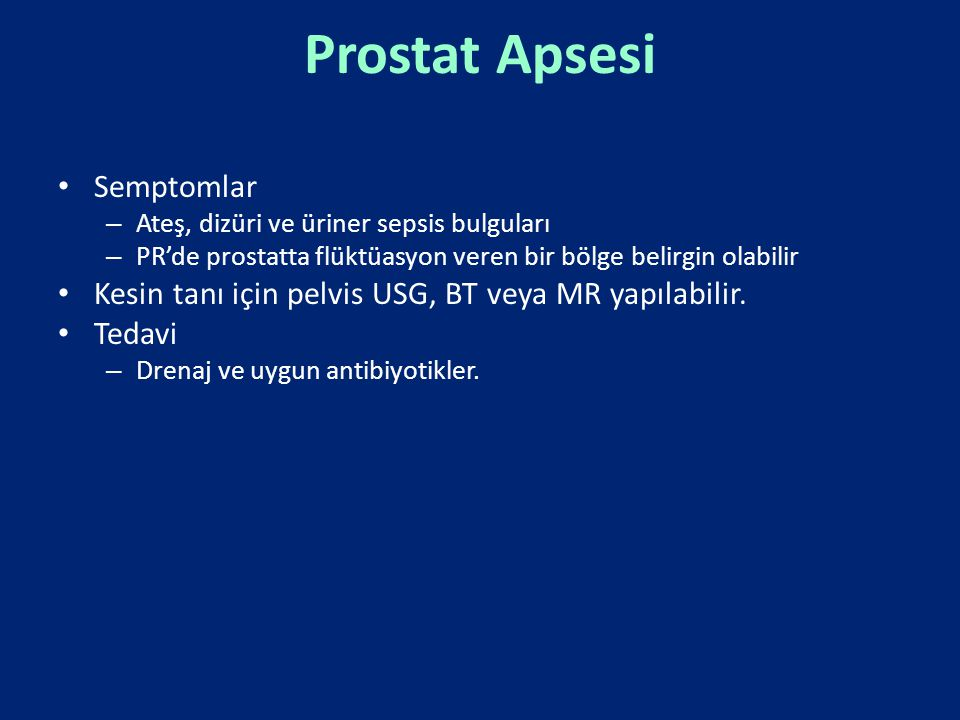 Prostat Apsesi Semptomlar – Ateş, dizüri ve üriner sepsis bulguları – PR'de prostatta flüktüasyon veren bir bölge belirgin olabilir Kesin tanı için pe