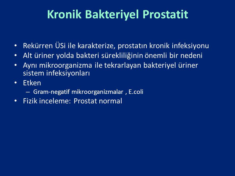 Kronik Bakteriyel Prostatit Rekürren ÜSi ile karakterize, prostatın kronik infeksiyonu Alt üriner yolda bakteri sürekliliğinin önemli bir nedeni Aynı