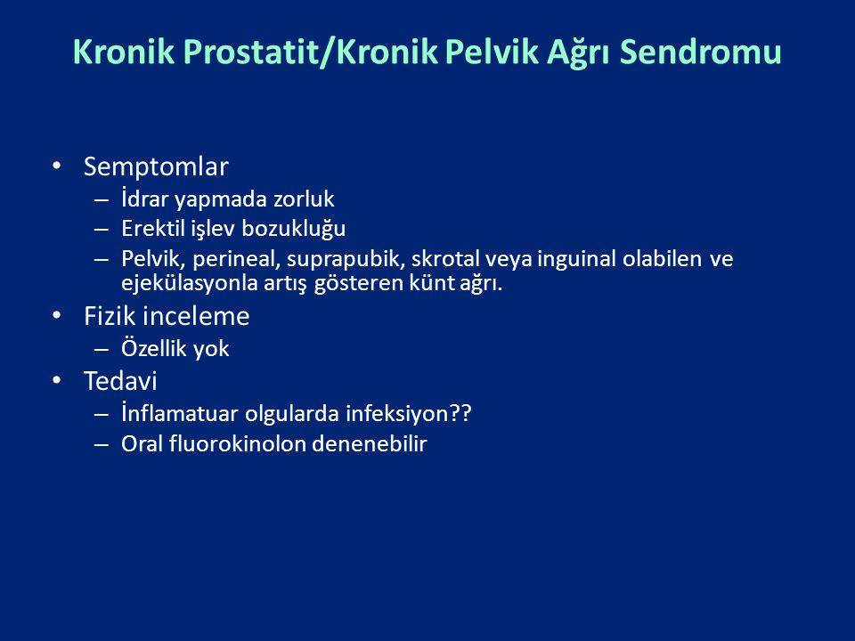 Kronik Prostatit/Kronik Pelvik Ağrı Sendromu Semptomlar – İdrar yapmada zorluk – Erektil işlev bozukluğu – Pelvik, perineal, suprapubik, skrotal veya