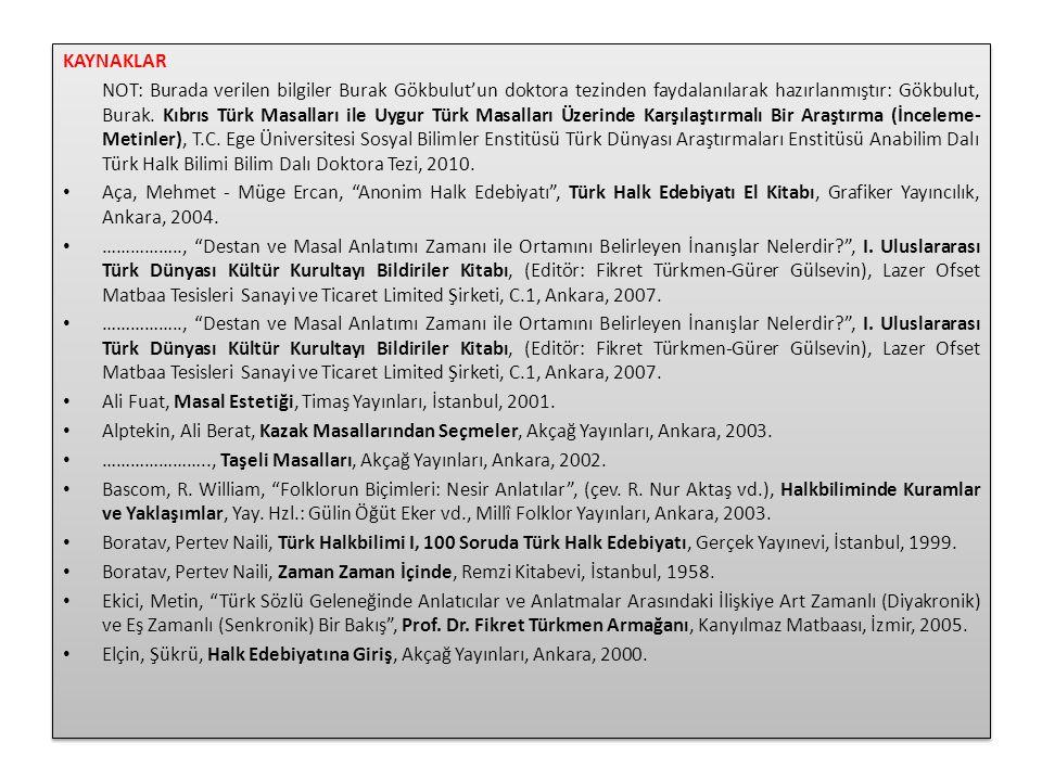 KAYNAKLAR NOT: Burada verilen bilgiler Burak Gökbulut'un doktora tezinden faydalanılarak hazırlanmıştır: Gökbulut, Burak. Kıbrıs Türk Masalları ile Uy