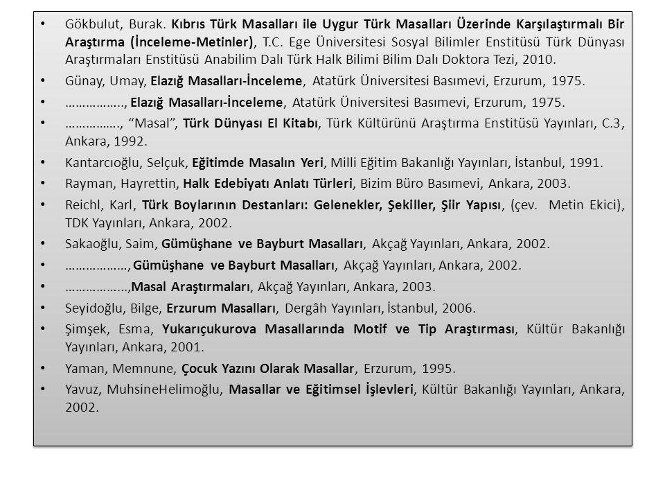 Gökbulut, Burak. Kıbrıs Türk Masalları ile Uygur Türk Masalları Üzerinde Karşılaştırmalı Bir Araştırma (İnceleme-Metinler), T.C. Ege Üniversitesi Sosy