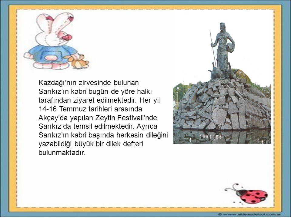 Kaz dağlarının zirvesindeki bu kaynak, bugün hala yörede şifalı olarak bilinmektedir. Ayrıca hem Sarıkız'ın, hem de babasının öldükleri yerler kutsal