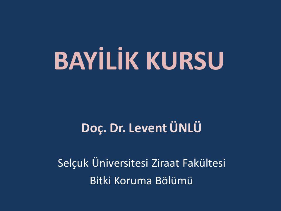 BAYİLİK KURSU Doç. Dr. Levent ÜNLÜ Selçuk Üniversitesi Ziraat Fakültesi Bitki Koruma Bölümü