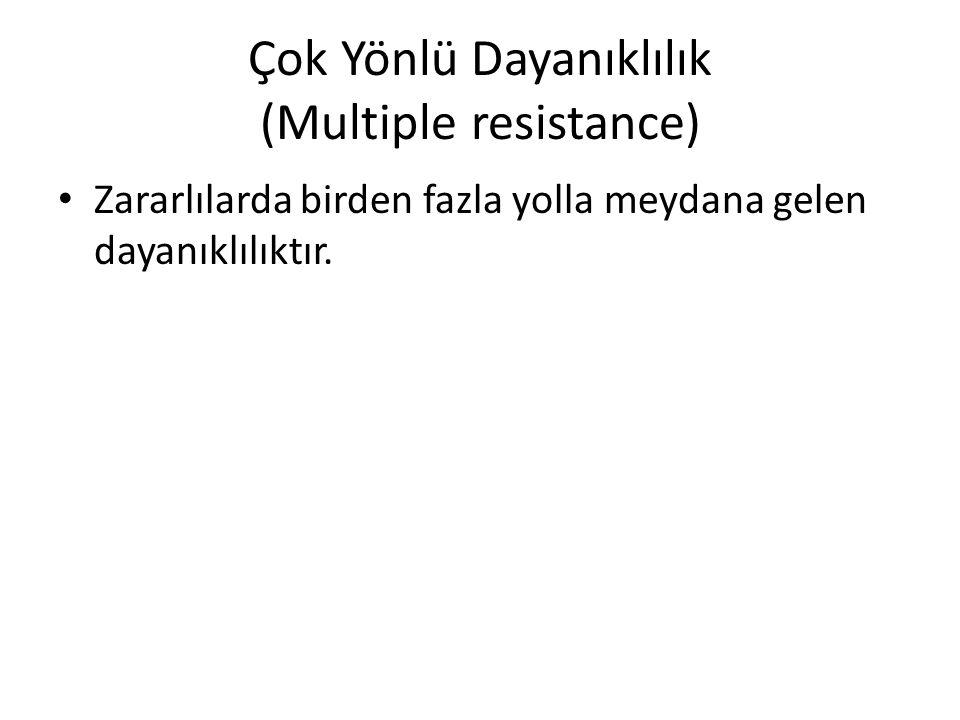 Çok Yönlü Dayanıklılık (Multiple resistance) Zararlılarda birden fazla yolla meydana gelen dayanıklılıktır.