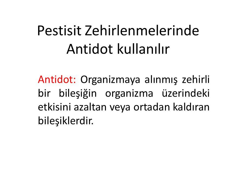 Pestisit Zehirlenmelerinde Antidot kullanılır Antidot: Organizmaya alınmış zehirli bir bileşiğin organizma üzerindeki etkisini azaltan veya ortadan kaldıran bileşiklerdir.