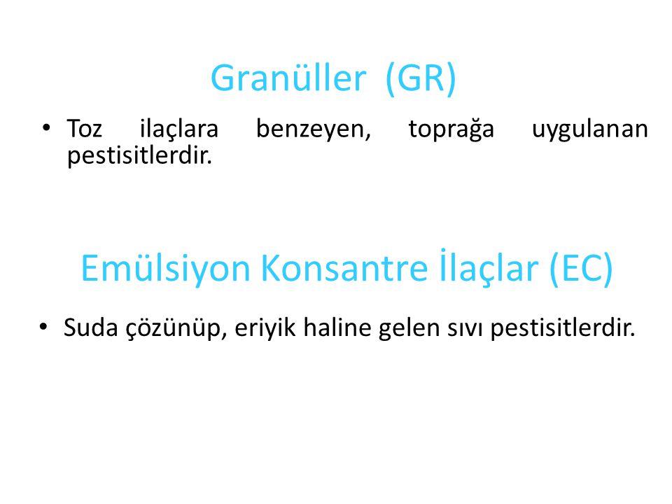 Granüller (GR) Toz ilaçlara benzeyen, toprağa uygulanan pestisitlerdir. Emülsiyon Konsantre İlaçlar (EC) Suda çözünüp, eriyik haline gelen sıvı pestis