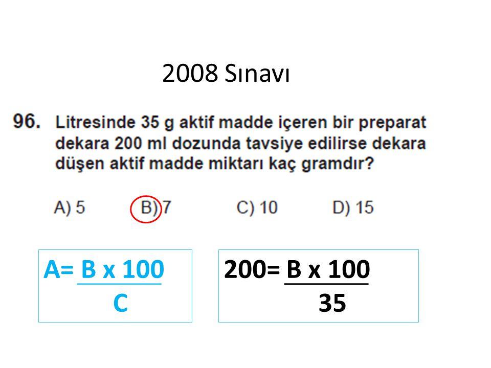2008 Sınavı A= B x 100 C 200= B x 100 35