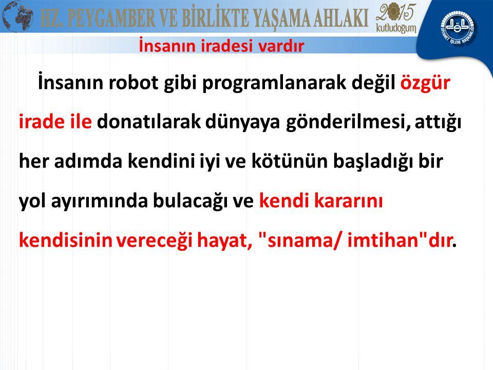 İnsanın robot gibi programlanarak değil; özgür irade ile yaşar Kendi kararını kendisinin vereceği hayat,
