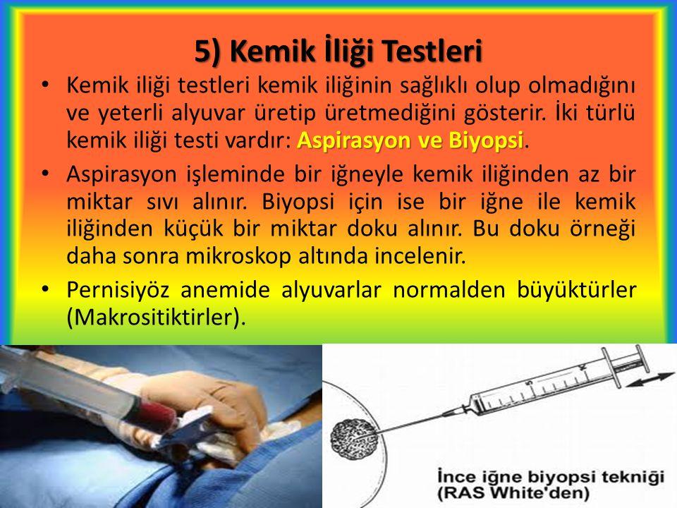 5) Kemik İliği Testleri Aspirasyon ve Biyopsi Kemik iliği testleri kemik iliğinin sağlıklı olup olmadığını ve yeterli alyuvar üretip üretmediğini göst