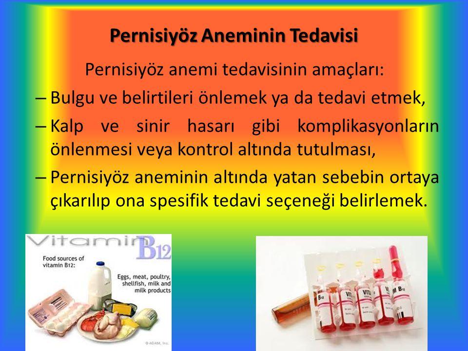 Pernisiyöz Aneminin Tedavisi Pernisiyöz anemi tedavisinin amaçları: – Bulgu ve belirtileri önlemek ya da tedavi etmek, – Kalp ve sinir hasarı gibi kom