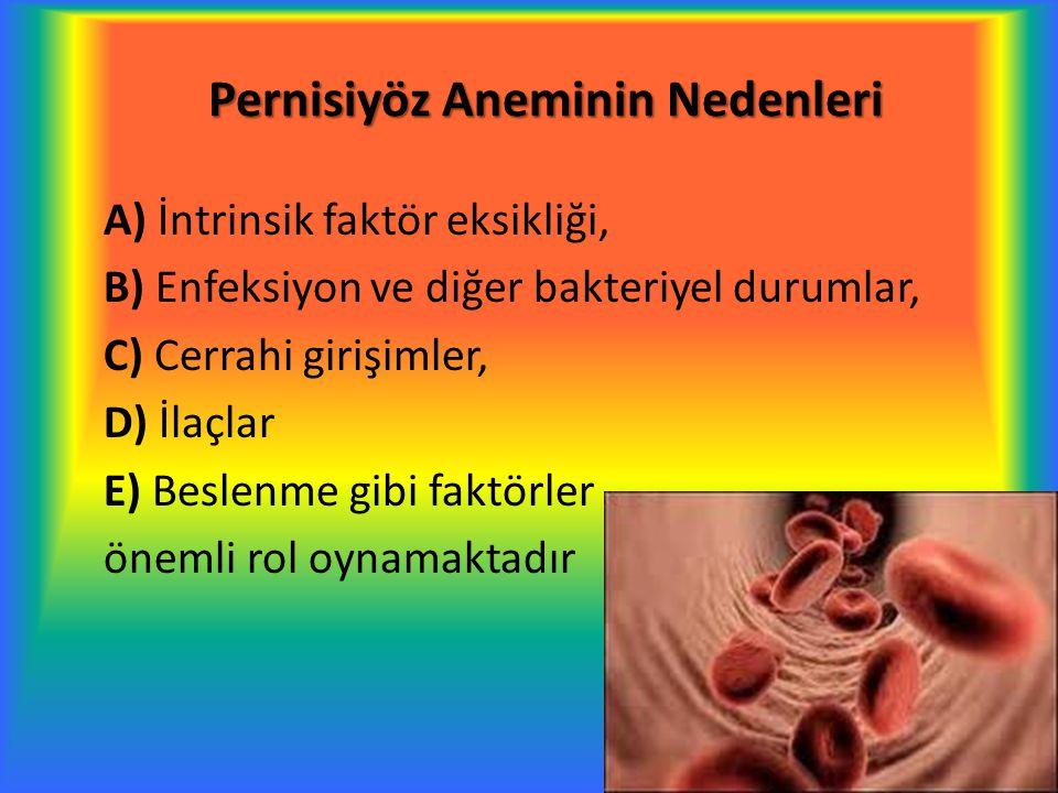 Pernisiyöz Aneminin Nedenleri A) İntrinsik faktör eksikliği, B) Enfeksiyon ve diğer bakteriyel durumlar, C) Cerrahi girişimler, D) İlaçlar E) Beslenme