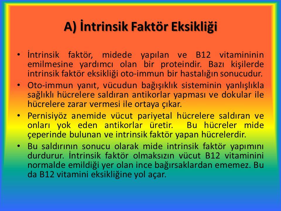 A) İntrinsik Faktör Eksikliği İntrinsik faktör, midede yapılan ve B12 vitamininin emilmesine yardımcı olan bir proteindir. Bazı kişilerde intrinsik fa
