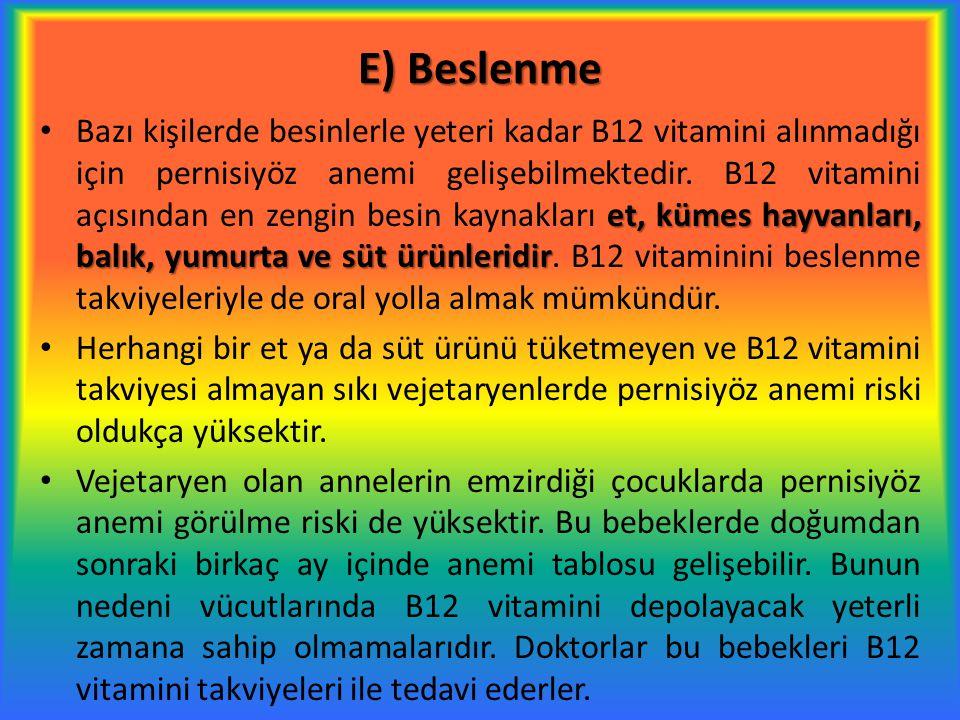 E) Beslenme et, kümes hayvanları, balık, yumurta ve süt ürünleridir Bazı kişilerde besinlerle yeteri kadar B12 vitamini alınmadığı için pernisiyöz ane