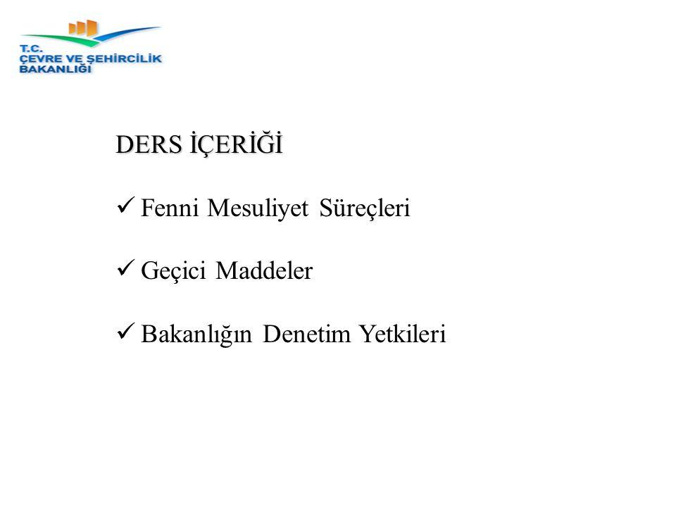 DERS İÇERİĞİ Fenni Mesuliyet Süreçleri Geçici Maddeler Bakanlığın Denetim Yetkileri