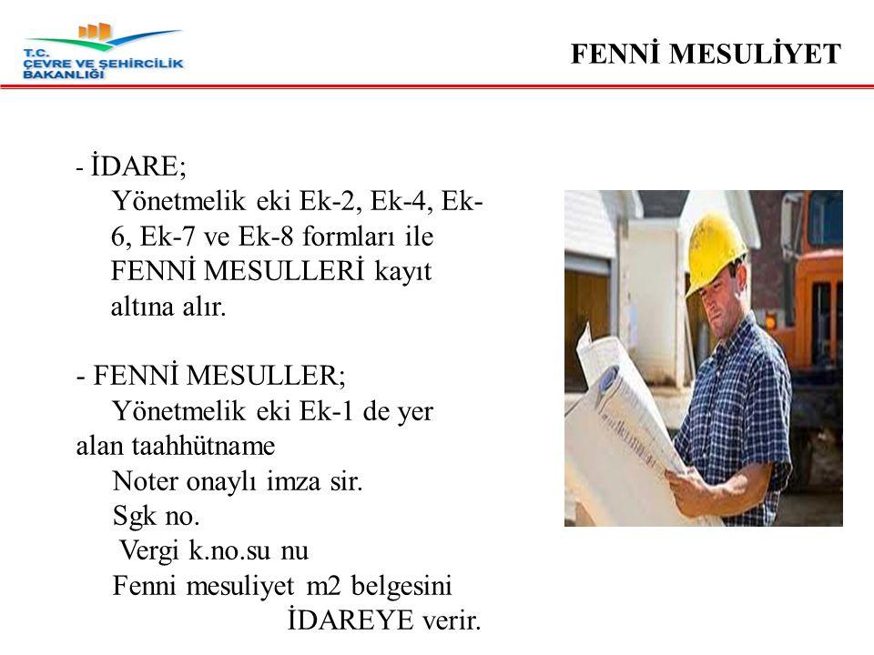 - İDARE; Yönetmelik eki Ek-2, Ek-4, Ek- 6, Ek-7 ve Ek-8 formları ile FENNİ MESULLERİ kayıt altına alır.