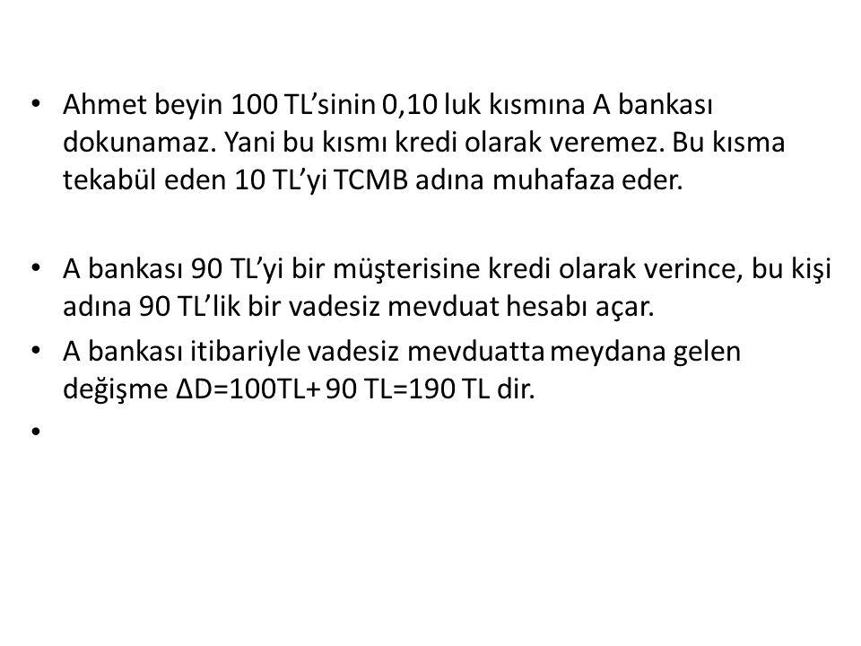 Ahmet beyin 100 TL'sinin 0,10 luk kısmına A bankası dokunamaz. Yani bu kısmı kredi olarak veremez. Bu kısma tekabül eden 10 TL'yi TCMB adına muhafaza
