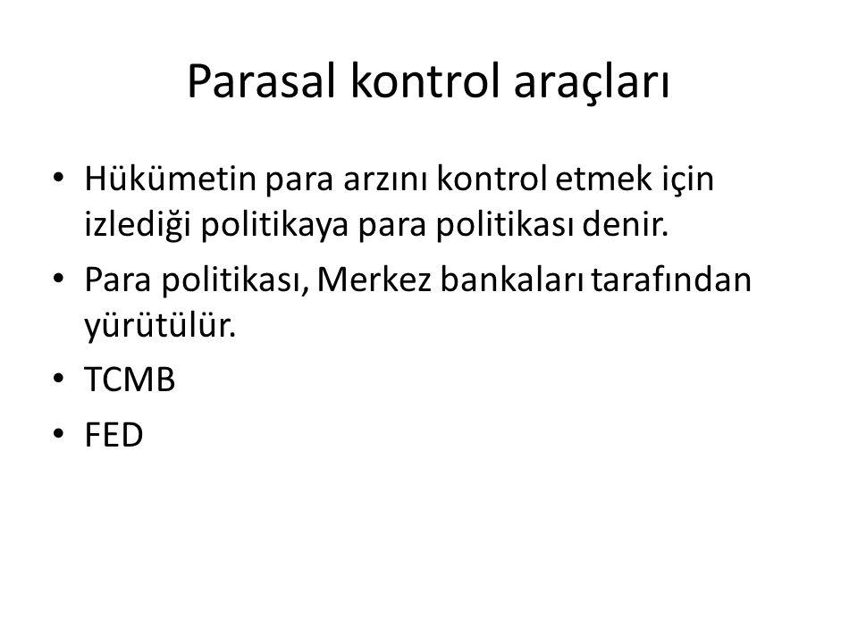 Parasal kontrol araçları Hükümetin para arzını kontrol etmek için izlediği politikaya para politikası denir.