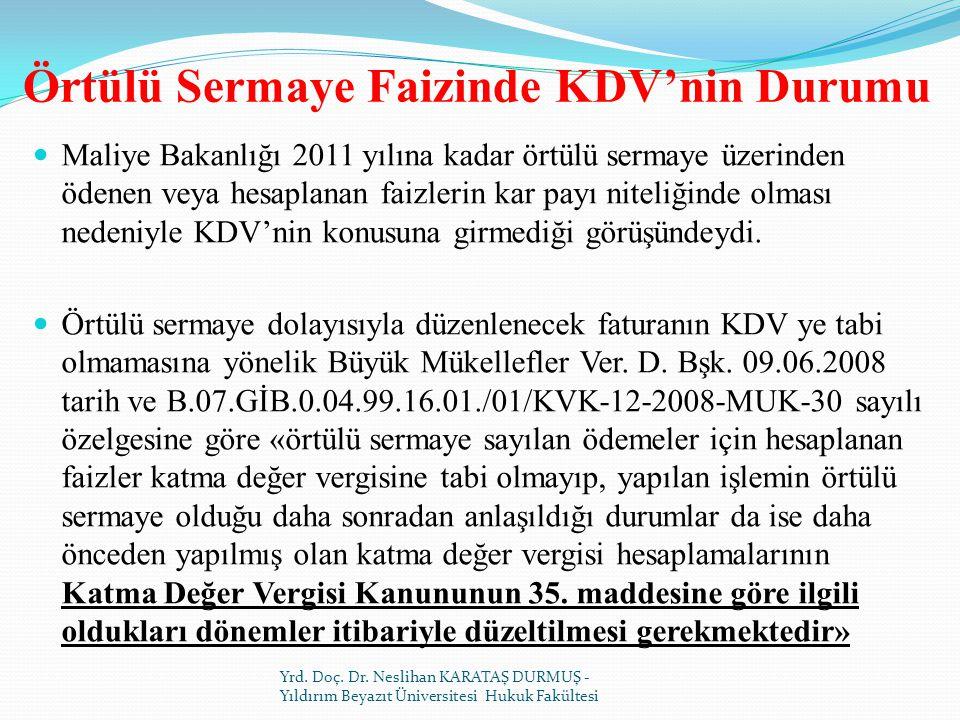 Örtülü Sermaye Faizinde KDV'nin Durumu Maliye Bakanlığı 2011 yılına kadar örtülü sermaye üzerinden ödenen veya hesaplanan faizlerin kar payı niteliğinde olması nedeniyle KDV'nin konusuna girmediği görüşündeydi.