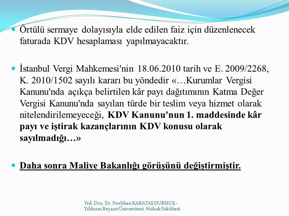 Örtülü sermaye dolayısıyla elde edilen faiz için düzenlenecek faturada KDV hesaplaması yapılmayacaktır.
