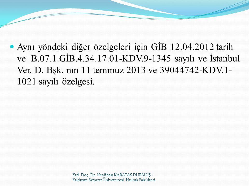 Aynı yöndeki diğer özelgeleri için GİB 12.04.2012 tarih ve B.07.1.GİB.4.34.17.01-KDV.9-1345 sayılı ve İstanbul Ver.