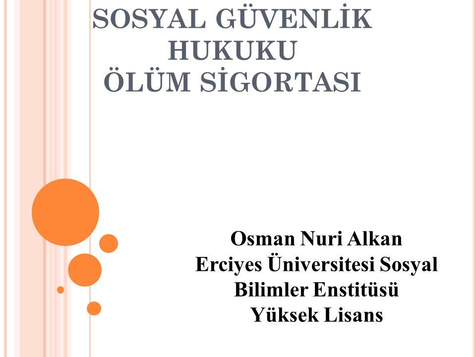 SOSYAL GÜVENLİK HUKUKU ÖLÜM SİGORTASI Osman Nuri Alkan Erciyes Üniversitesi Sosyal Bilimler Enstitüsü Yüksek Lisans