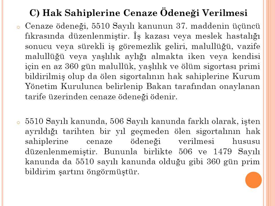 C) Hak Sahiplerine Cenaze Ödeneği Verilmesi o Cenaze ödeneği, 5510 Sayılı kanunun 37.