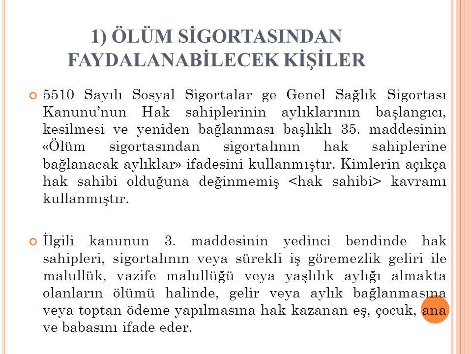 2) Ö LÜM S IGORTASINDAN Y ARARLANMA KOŞULLARI A) ÖLENİN SİGORTALI NİTELİĞİ TAŞIMASI Ölen kimsenin sigortalı olması gerekliliği kanunun 32.