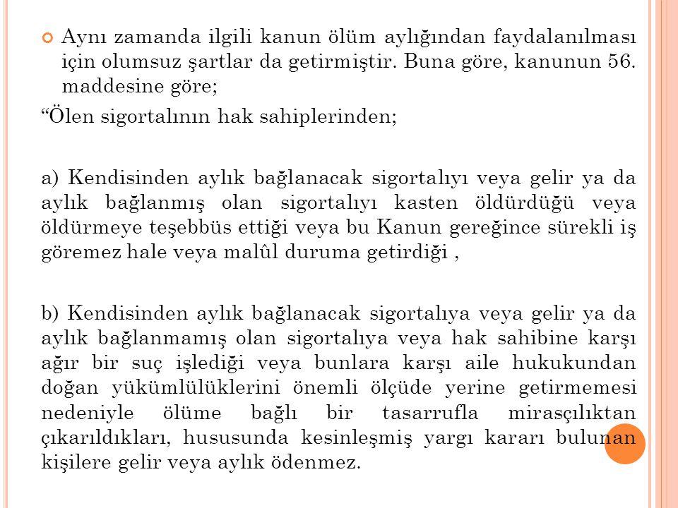A) EŞ İÇİN AYLIK BAĞLANMASI Sigortalının eşinin ölüm aylığı alabilmesi için ölüm tarihinde sigortalı ile eşi arasında Türk Medeni Kanunu esaslarına göre resmi nikâhın bulunması gerekmektedir.