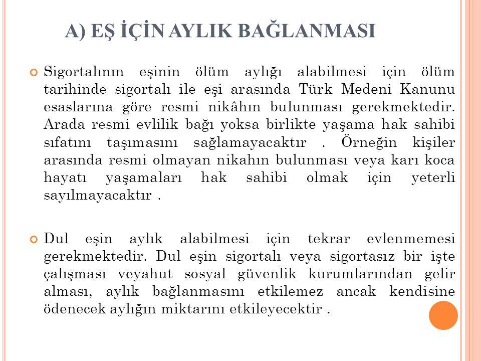 C ) SIGORTALININ ANNE VE BABASINA AYLıK BAĞLANMASI 5510 Sayılı Kanun'un 1.