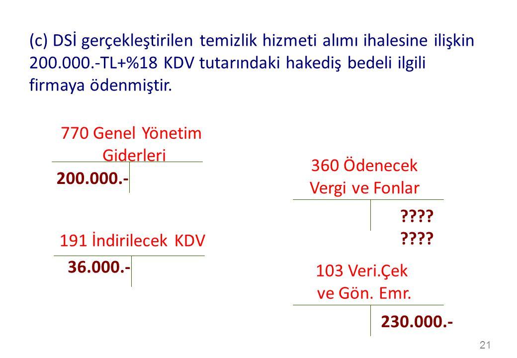 21 360 Ödenecek Vergi ve Fonlar 770 Genel Yönetim Giderleri ???.