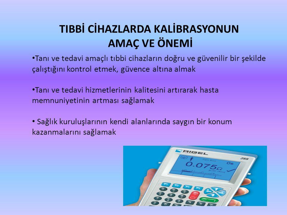 Tanı ve tedavi amaçlı tıbbi cihazların doğru ve güvenilir bir şekilde çalıştığını kontrol etmek, güvence altına almak Tanı ve tedavi hizmetlerinin kal