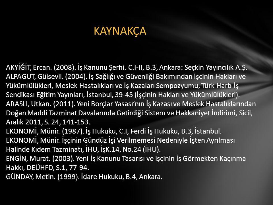 KAYNAKÇA AKYİĞİT, Ercan. (2008). İş Kanunu Şerhi. C.I-II, B.3, Ankara: Seçkin Yayıncılık A.Ş. ALPAGUT, Gülsevil. (2004). İş Sağlığı ve Güvenliği Bakım