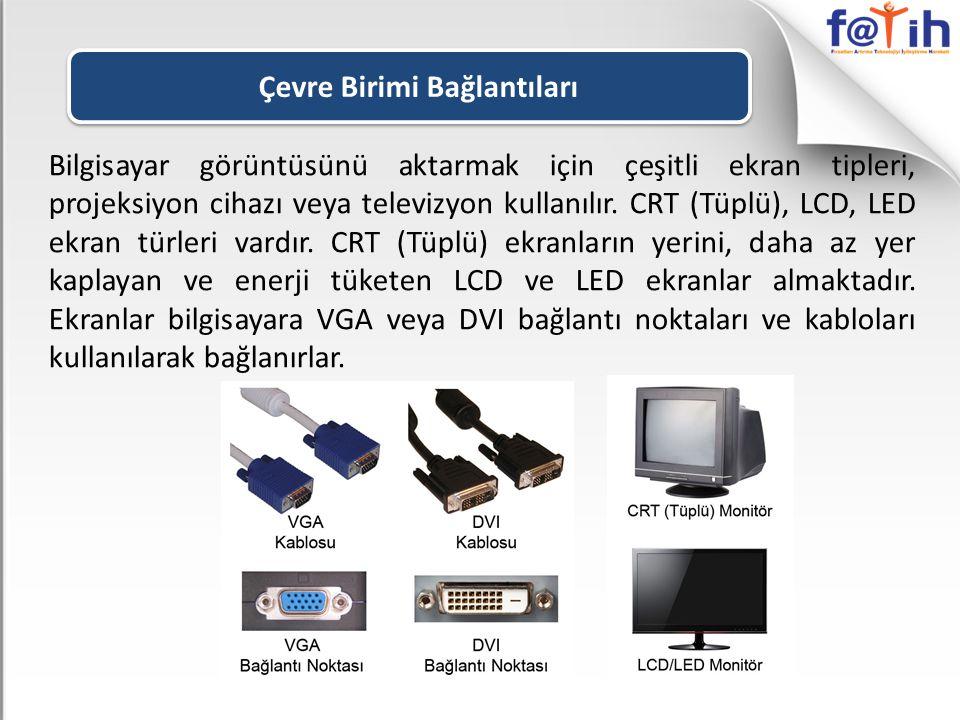 Bilgisayar görüntüsünü aktarmak için çeşitli ekran tipleri, projeksiyon cihazı veya televizyon kullanılır. CRT (Tüplü), LCD, LED ekran türleri vardır.