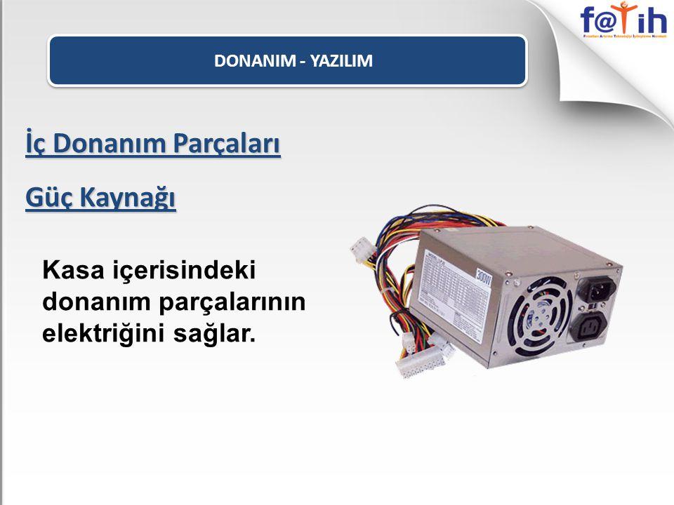 İç Donanım Parçaları Güç Kaynağı Kasa içerisindeki donanım parçalarının elektriğini sağlar.