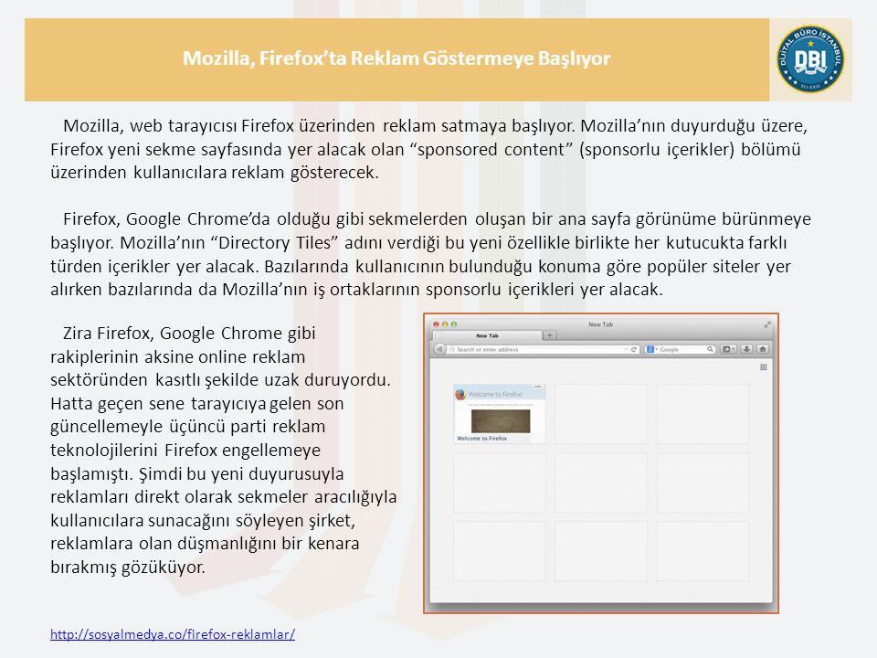 http://sosyalmedya.co/firefox-reklamlar/ Mozilla, Firefox'ta Reklam Göstermeye Başlıyor Mozilla, web tarayıcısı Firefox üzerinden reklam satmaya başlıyor.