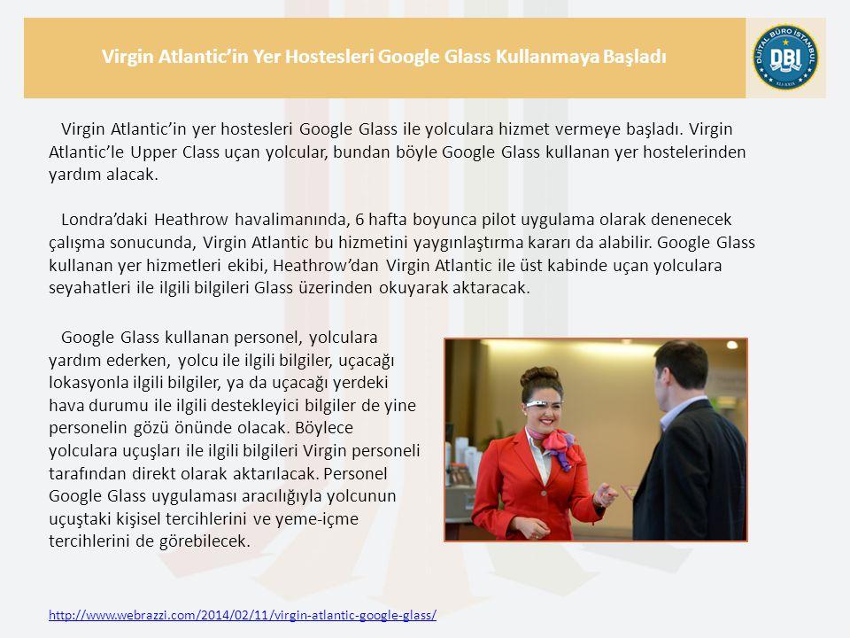 http://www.webrazzi.com/2014/02/11/virgin-atlantic-google-glass/ Virgin Atlantic'in Yer Hostesleri Google Glass Kullanmaya Başladı Virgin Atlantic'in