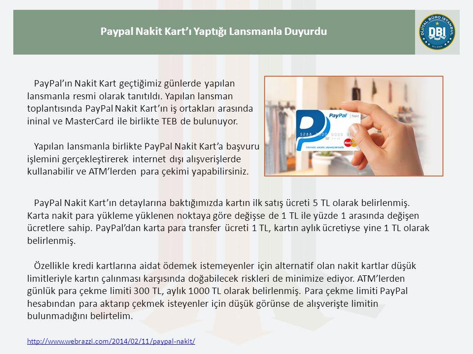 http://www.webrazzi.com/2014/02/11/paypal-nakit/ Paypal Nakit Kart'ı Yaptığı Lansmanla Duyurdu PayPal'ın Nakit Kart geçtiğimiz günlerde yapılan lansma
