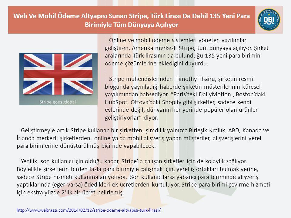 http://www.webrazzi.com/2014/02/12/stripe-odeme-altyapisi-turk-lirasi/ Web Ve Mobil Ödeme Altyapısı Sunan Stripe, Türk Lirası Da Dahil 135 Yeni Para B