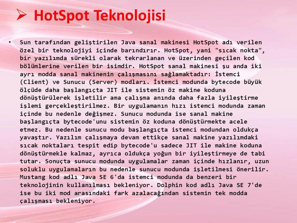  HotSpot Teknolojisi Sun tarafından geliştirilen Java sanal makinesi HotSpot adı verilen özel bir teknolojiyi içinde barındırır. HotSpot, yani