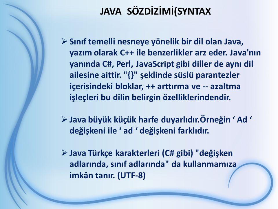 JAVA SÖZDİZİMİ(SYNTAX  Sınıf temelli nesneye yönelik bir dil olan Java, yazım olarak C++ ile benzerlikler arz eder. Java'nın yanında C#, Perl, JavaSc