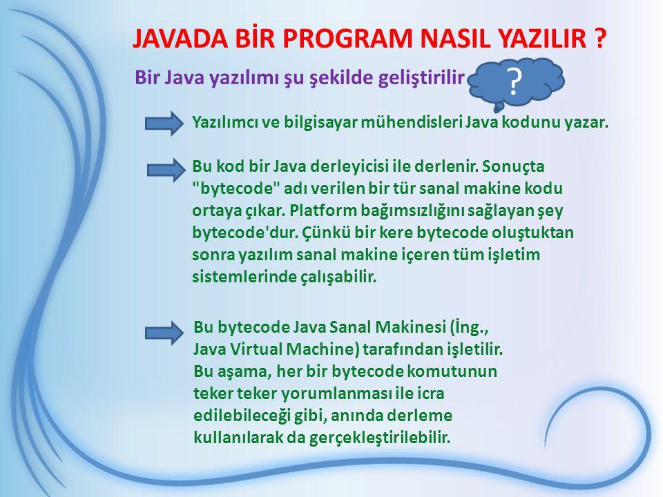 JAVADA BİR PROGRAM NASIL YAZILIR ? Bu bytecode Java Sanal Makinesi (İng., Java Virtual Machine) tarafından işletilir. Bu aşama, her bir bytecode komut