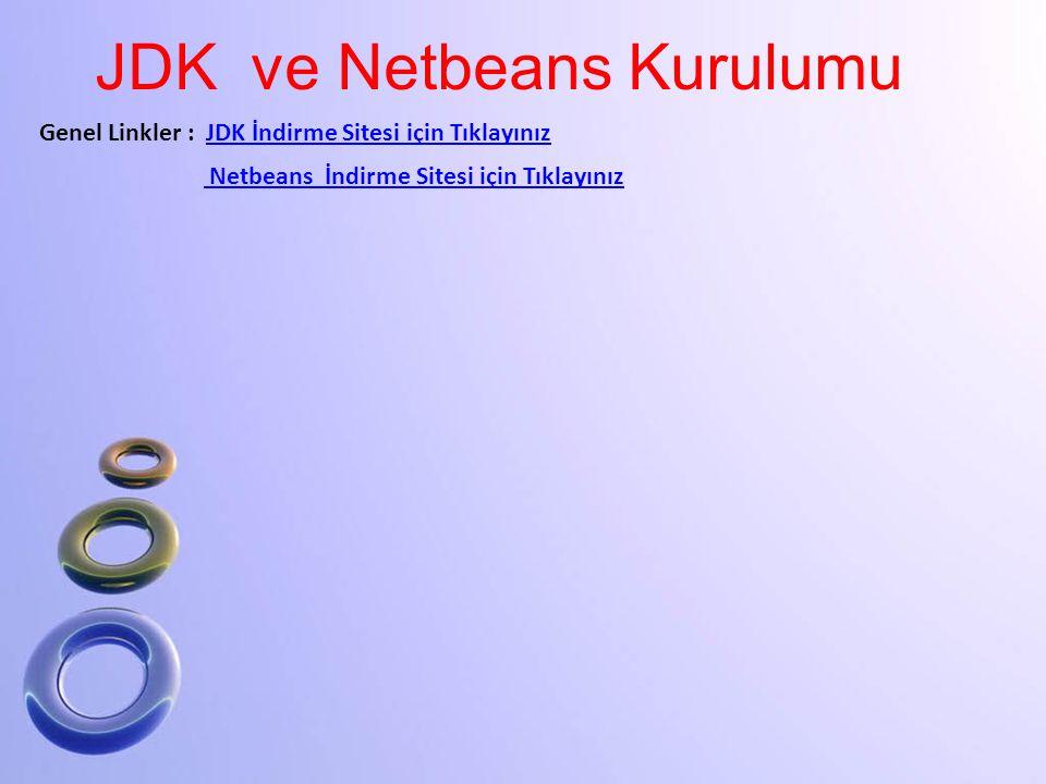 JDK ve Netbeans Kurulumu Genel Linkler : JDK İndirme Sitesi için TıklayınızJDK İndirme Sitesi için Tıklayınız Netbeans İndirme Sitesi için Tıklayınız