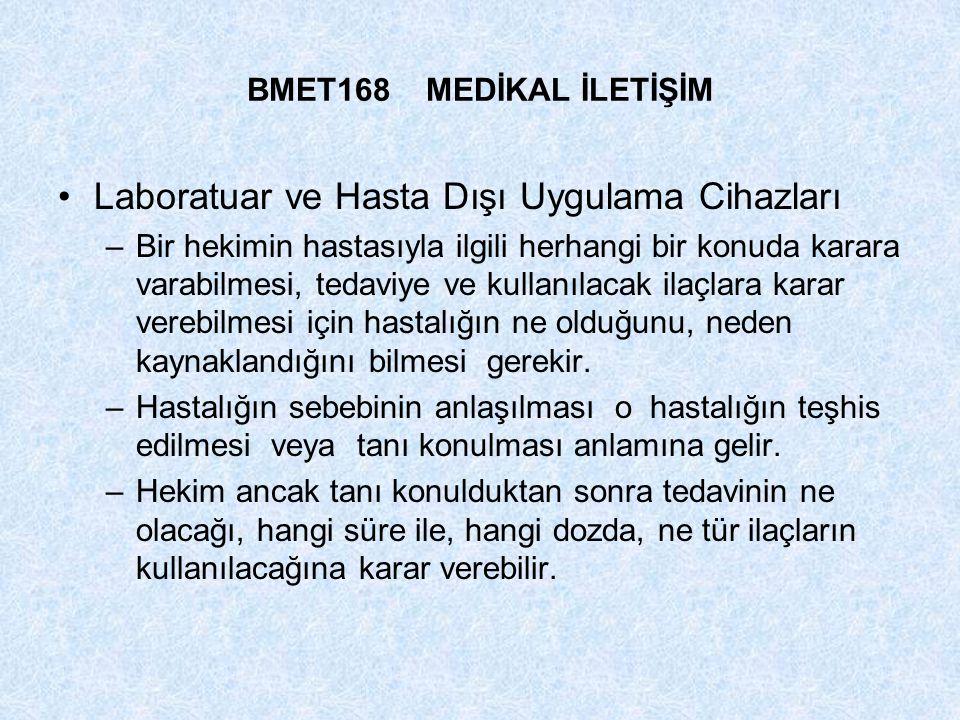 BMET168 MEDİKAL İLETİŞİM Laboratuar ve Hasta Dışı Uygulama Cihazları –Bir hekimin hastasıyla ilgili herhangi bir konuda karara varabilmesi, tedaviye v