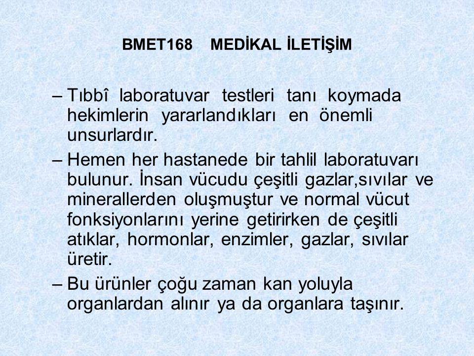 BMET168 MEDİKAL İLETİŞİM –Tıbbî laboratuvar testleri tanı koymada hekimlerin yararlandıkları en önemli unsurlardır. –Hemen her hastanede bir tahlil la