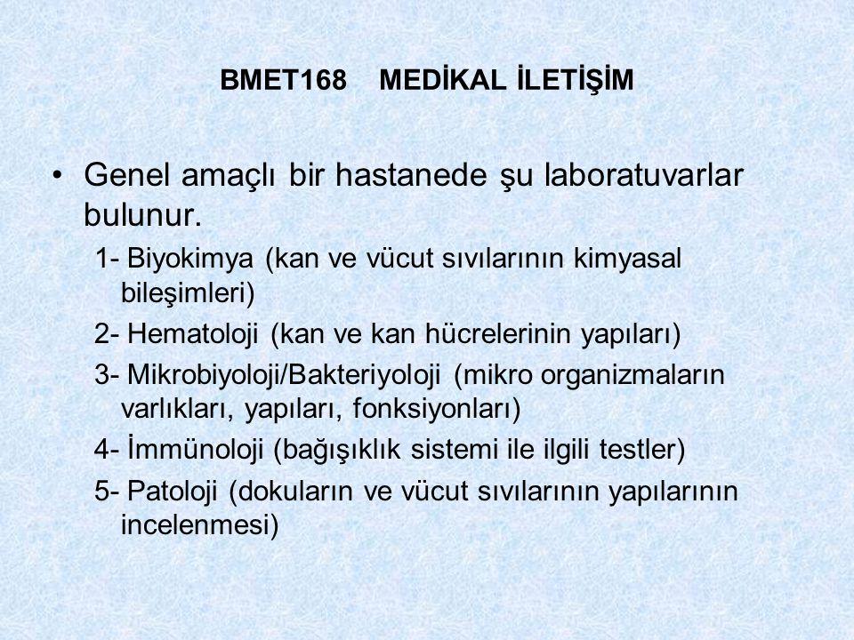 BMET168 MEDİKAL İLETİŞİM Genel amaçlı bir hastanede şu laboratuvarlar bulunur. 1- Biyokimya (kan ve vücut sıvılarının kimyasal bileşimleri) 2- Hematol